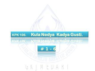 KPK 106   Kula Nedya Kadya Gusti.ppt
