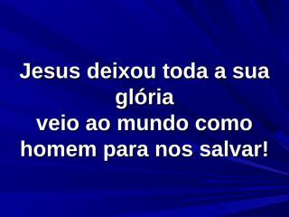 Jesus deixou toda a sua glória.ppt