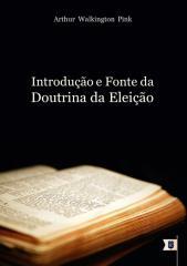 A Introcução e Fonte da Doutrina da Eleição.pdf